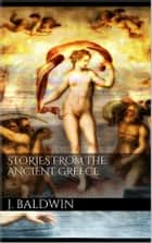 Stories from the Ancient Greece ebook by James Baldwin