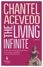 The Living Infinite - A Novel ebook by Chantel Acevedo