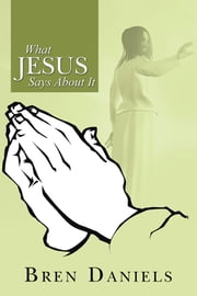 What Jesus Says About It ebook by Bren Daniels