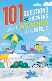 101 Questions and Answers about Weather and the Bible ebook by Donald B. DeYoung