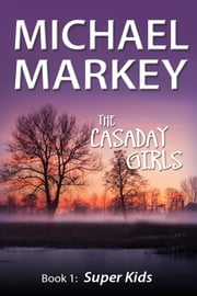 The Casaday Girls, Book 1: Super Kids ebook by Michael Markey
