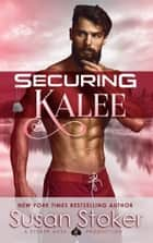 Securing Kalee - A Navy SEAL Military Romantic Suspense Novel 電子書 by Susan Stoker