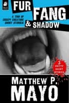 FUR, FANG & SHADOW ebook by Matthew P. Mayo