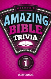 Nelson's Amazing Bible Trivia - Book One ebook by Brad Densmore