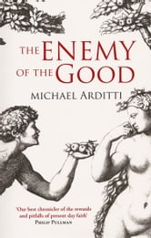The Enemy of the Good ebook by Michael Arditti