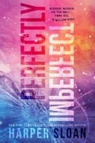 Perfectly Imperfect ebook by Harper Sloan