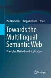 Towards the Multilingual Semantic Web - Principles, Methods and Applications ebook by Paul Buitelaar,Philipp Cimiano