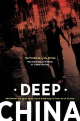 Deep China - The Moral Life of the Person ebook by Arthur Kleinman,Yunxiang Yan,Jing Jun,Everett Zhang,Dr. Sing Lee