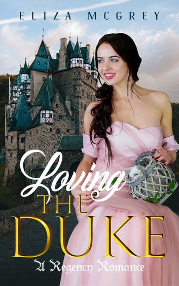 Loving the Duke - A Regency Romance ebook by Eliza McGrey