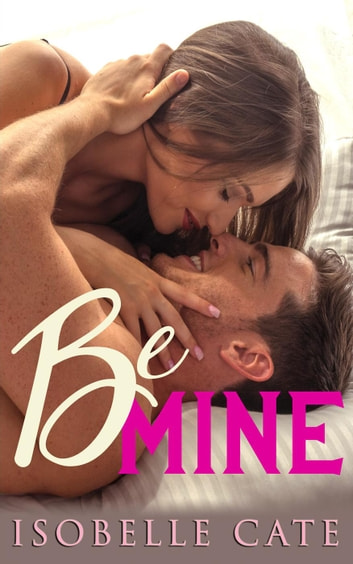 Be Mine - Second Chances Series, #1 ebook by Isobelle Cate
