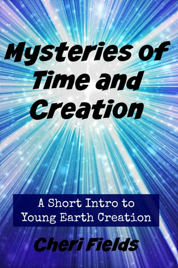 Mysteries of Time and Creation ebook by Cheri Fields