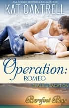 Operation: Romeo - SEALs on Vacation, #1 ebook by Kat Cantrell