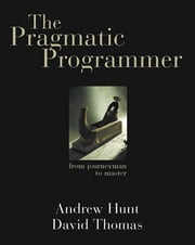 The Pragmatic Programmer - From Journeyman to Master ebook by David Thomas, Andrew Hunt