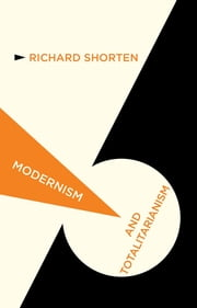 Modernism and Totalitarianism - Rethinking the Intellectual Sources of Nazism and Stalinism, 1945 to the Present ebook by DR Richard Shorten