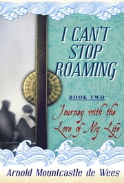 I Can't Stop Roaming, Book 2: Journey with the Love of My Life ebook by Arnold Mountcastle de Wees