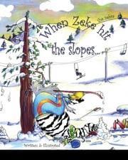 When Zeke the zebra hit the slopes… ebook by D. Richards