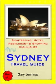 Sydney, Australia (NSW) Travel Guide - Sightseeing, Hotel, Restaurant & Shopping Highlights (Illustrated) ebook by Gary Jennings