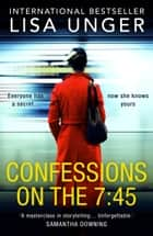 Confessions On The 7:45 ebook by Lisa Unger