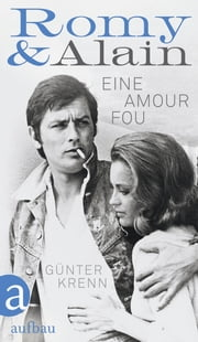 Romy & Alain - Eine Amour fou ebook by Dr. Günter Krenn