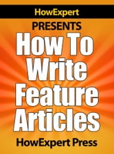 How To Write Feature Articles ebook by HowExpert