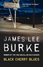 Black Cherry Blues ebook by James Lee Burke
