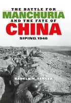 The Battle for Manchuria and the Fate of China ebook by Harold M. Tanner