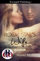 The Rock Star's Wife ebook by Raven McAllan