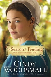 A Season for Tending - Book One in the Amish Vines and Orchards Series ebook by Cindy Woodsmall