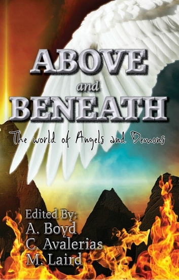 Above and Beneath - The World of Angels and Demons ebook by Amber D. Boyd,E.A. Comiskey,Michael Laird,Chayton Avalerias,K.S. Valentine,Ariel Paiement,Michael Holiday