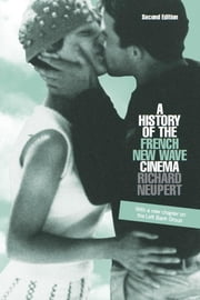 A History of the French New Wave Cinema ebook by Neupert, Richard