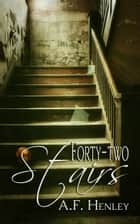Forty-Two Stairs ebook by A.F. Henley