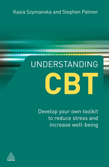Understanding CBT - Develop Your Own Toolkit to Reduce Stress and Increase Well-being ebook by Kasia Szymanska,Stephen Palmer
