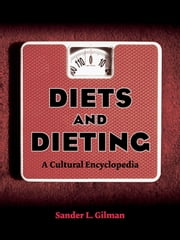 Diets and Dieting - A Cultural Encyclopedia ebook by Sander L. Gilman