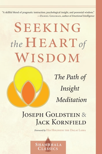 Seeking the Heart of Wisdom - The Path of Insight Meditation ebook by Joseph Goldstein,Jack Kornfield