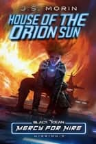 House of the Orion Sun - Mission 3 ebook by J.S. Morin