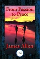 From Passion to Peace - With Linked Table of Contents ebook by James Allen