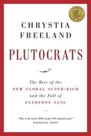 Plutocrats - The New Golden Age ebook by Chrystia Freeland