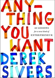 Anything You Want - 40 Lessons for a New Kind of Entrepreneur ebook by Derek Sivers