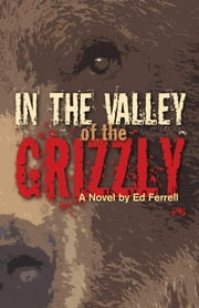 In the Valley of the Grizzly ebook by Ed Ferrell