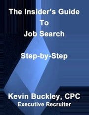 The Insider's Guide To Job Search ebook by Kevin Buckley CPC