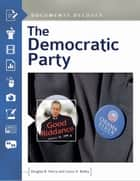 The Democratic Party: Documents Decoded ebook by Douglas B. Harris, Lonce H. Bailey