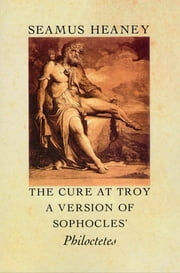 The Cure at Troy - A Version of Sophocles' Philoctetes ebook by Seamus Heaney
