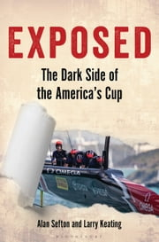 Exposed - The Dark Side of the America's Cup ebook by Alan Sefton, Larry Keating
