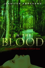 In the Blood - Book #2 in the Vampire's Witch Saga ebook by Jennifer Abrahams