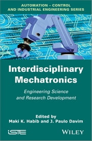 Interdisciplinary Mechatronics - Engineering Science and Research Development ebook by M. K. Habib,J. Paulo Davim