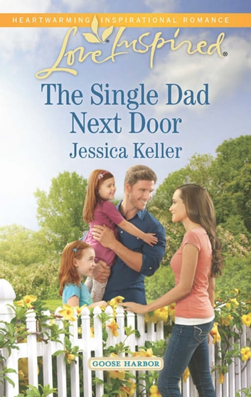 The Single Dad Next Door (Mills & Boon Love Inspired) (Goose Harbor, Book 3) ebook by Jessica Keller