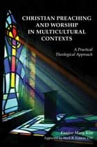 Christian Preaching and Worship in Multicultural Contexts - A Practical Theological Approach ebook by