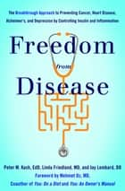 Freedom from Disease - The Breakthrough Approach to Preventing Cancer, Heart Disease, Alzheimer's, and Depression by Controlling Insulin and Inflammation ebook by Peter M. Kash, Linda Friedland, Jay Lombard