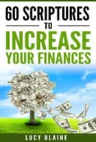 60 Scriptures To Increase Your Finances ebook by Lucy Blaine