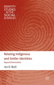 Relating Indigenous and Settler Identities - Beyond Domination ebook by Dr Avril Bell